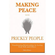 Making Peace with Prickly People: Transforming Relationships by Loving God, Self, and Others by Deb Potts, 9780997505603