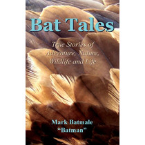 Bat Tales: True Stories of Adventure, Nature, Wildlife and Life by Mark Batmale, 9780997599718
