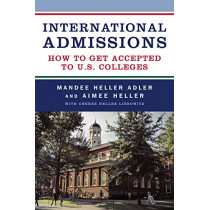 International Admissions: How to Get Accepted to U.S. Colleges by Mandee Heller Adler, 9780997602845