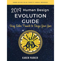 Human Design Evolution Guide 2019: Using Solar Transits to Design Your Year by Karen Parker, 9780997603583