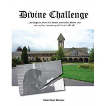 Divine Challenge: The Clergy Sex Abuse of a Hermit-Nun and Its Fifteen-Year Cover-Up by Keri Burnor, 9780997689518