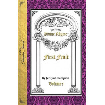 Divine Rhyme, First Fruit, Volume 1 by Jerilyn Champion, 9780997824735