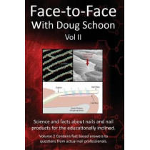 Face-To-Face with Doug Schoon Volume II: Science and Facts about Nails/Nail Products for the Educationally Inclined by Doug Schoon, 9780997918625