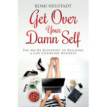 Get Over Your Damn Self: The No-Bs Blueprint to Building a Life-Changing Business by Romi Neustadt, 9780997948219