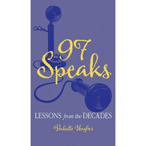97 Speaks: Lessons from the Decades by Babette Hughes, 9780997977486