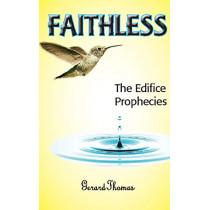 Faithless: The Edifice Prophecies by Gerard Thomas, 9780997992502