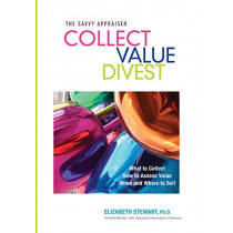 Collect Value Divest: The Savvy Appraiser by Elizabeth Stewart Ph D, 9780998102504