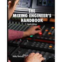 The Mixing Engineer's Handbook 4th Edition by Bobby Owsinski, 9780998503349