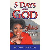 Five Days With God: Stories From My Life to Yours by Lawanda N Evans, 9780998568201