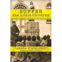 Suffer the Little Children: Genocide, Indigenous Nations and the Canadian State by Tamara Starblanket, 9780998694771