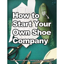 How to Start Your Own Shoe Company: A start-up guide to designing, manufacturing, and marketing shoes by Wade Motawi, 9780998707013