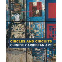 Circles and Circuits: Chinese Caribbean Art by Alexandra Chang, 9780998745107