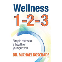 Wellness 1 2 3: Simple Steps to a Healthier, Younger You by Dr Michael Koschade, 9780998854618
