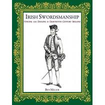 Irish Swordsmanship: Fencing and Dueling in Eighteenth Century Ireland by Ben Miller, 9780999056714