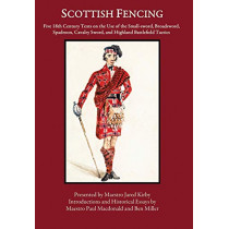 Scottish Fencing: Five 18th Century Texts on the Use of the Small-sword, Broadsword, Spadroon, Cavalry Sword, and Highland Battlefield Tactics by Ben Miller, 9780999056738