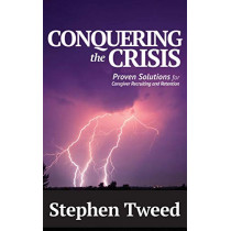 Conquering the Crisis: Proven Solutions for Caregiver Recruiting and Retention by Stephen Tweed, 9780999061206