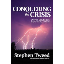Conquering the Crisis: Proven Solutions for Caregiver Recruiting and Retention by Stephen Tweed, 9780999061213