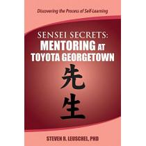 Sensei Secrets: Mentoring at Toyota Georgetown by Steven R Leuschel, 9780999189757