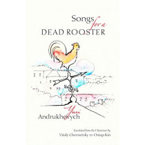Songs for a Dead Rooster by Yuri Andrukhovych, 9780999199404