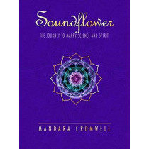 SOUNDFLOWER: The Journey To Marry Science & Spirit by Mandara Cromwell, 9780999310007