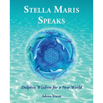 Stella Maris Speaks: Dolphin Wisdom for a New World by Adena Tryon, 9780999321508
