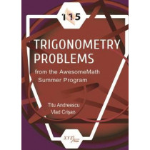 115 Trigonometry Problems from the AwesomeMath Summer Program by Titu Andreescu, 9780999342800