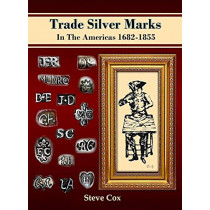 Trade Silver Marks in the Americas 1682-1855 by Steve Cox, 9780999365908