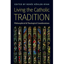 Living the Catholic Tradition: Philosophical and Theological Considerations by Renee Koehler-Ryan, 9780999513460