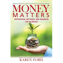 Money Matters: Motivation, Methods, and Manners for Increase! by Karen Ford, 9780999541524
