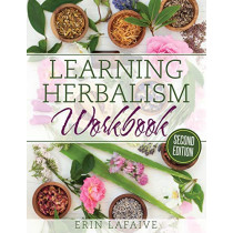 Learning Herbalism Workbook: second edition by Erin Lafaive, 9780999573518