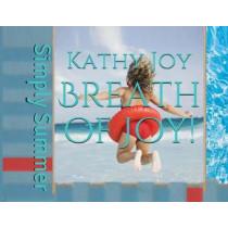 Breath of Joy!: Simply Summer by Kathy Joy, 9780999635315