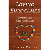 Loving Eurogames: A Quest for the Well Played Game by Scott Erway, 9780999669624