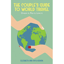 The Couple's Guide to World Travel by Elizabeth Kerian, 9780999866900