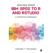 Moving from Ibm(r) Spss(r) to R and Rstudio(r): A Statistics Companion by Howard T Tokunaga, 9781071817001
