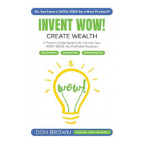 Invent WOW: A Proven 3 Step System for Turning Your WOW IDEAS Into Profitable Products by Don Brown, 9781087806426