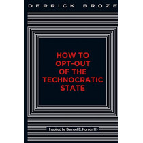How to Opt-Out of the Technocratic State by Derrick Broze, 9781087860503