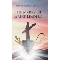 The Marks of Great Leaders by Bishop Aludus Todman, 9781098007416