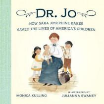 Dr. Jo: How Sara Josephine Baker Saved the Lives of America's Children by Julianna Swaney, 9781101917893