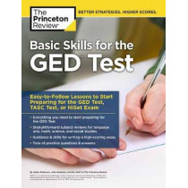 Basic Skills for the Ged Test: Easy-To-Follow Lessons to Start Preparing for the Ged Test, Tasc Test, or Hiset Exam by Princeton Review, 9781101920718
