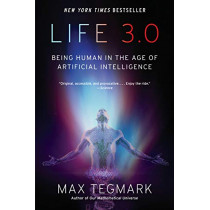Life 3.0: Being Human in the Age of Artificial Intelligence by Max Tegmark, 9781101970317