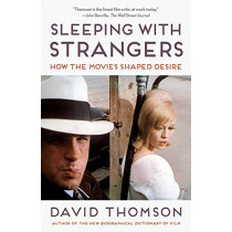 Sleeping with Strangers: How the Movies Shaped Desire by David Thomson, 9781101971024