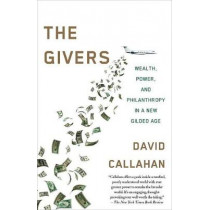 Givers: Money, Power, and Philanthropy in a New Gilded Age by David Callahan, 9781101971048