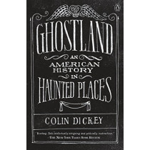 Ghostland: An American History in Haunted Places by Colin Dickey, 9781101980200