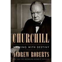 Churchill: Walking with Destiny by Andrew Roberts, 9781101980996