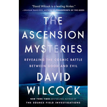 The Ascension Mysteries: Revealing the Cosmic Battle Between Good and Evil by David Wilcock, 9781101984093