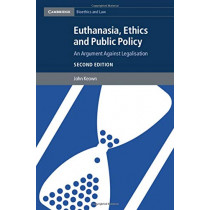 Euthanasia, Ethics and Public Policy: An Argument against Legalisation by John Keown, 9781107043206