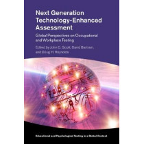 Next Generation Technology-Enhanced Assessment: Global Perspectives on Occupational and Workplace Testing by John C. Scott, 9781107124363