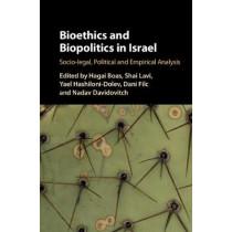 Bioethics and Biopolitics in Israel: Socio-legal, Political, and Empirical Analysis by Hagai Boas, 9781107159846