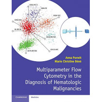 Multiparameter Flow Cytometry in the Diagnosis of Hematologic Malignancies by Anna Porwit, 9781107503830
