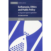 Euthanasia, Ethics and Public Policy: An Argument against Legalisation by John Keown, 9781107618336